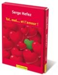 Serge Hefez - Toi, moi... et l'amour !.