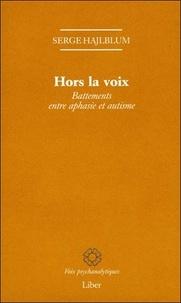 Serge Hejlblum - Hors la voix - Battements entre aphasie et autisme.