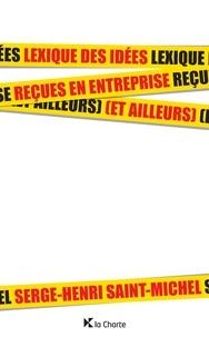 Serge-Henri Saint-Michel - Lexique des idées reçues en entreprises.
