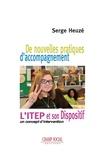 Serge Heuzé - De nouvelles pratiques d'accompagnement. Le Dispositif ITEP, un concept d'intervention.