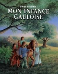 Serge Hochain - Mon enfance gauloise.
