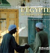 Serge Hustache - L'Egypte de Gérard de Nerval - Vagabondage ésotérique et maçonnique au Caire.