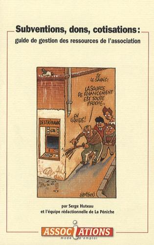 Serge Huteau - Subventions, dons, cotisations : guide de gestion des ressources de l'association.