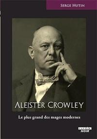 Serge Hutin - Aleister Crowley - Le plus grand des mages modernes.