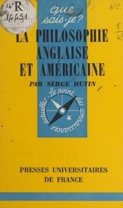 Serge Hutin et Paul Angoulvent - La philosophie anglaise et américaine.