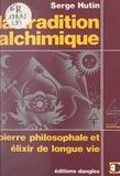 Serge Hutin et Michel Mille - La tradition alchimique - Pierre philosophale et élixir de longue vie.