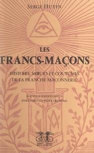 Serge Hutin et Paul Siemen - Les Francs-maçons - Histoire, mœurs et coutumes de la franche maçonnerie.