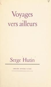 Serge Hutin - Voyages vers ailleurs.