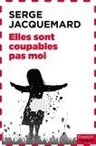 Serge Jacquemard - Elles sont coupables, pas moi.