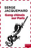 Serge Jacquemard - Gang chinois sur Paris - Flic de choc, T1.