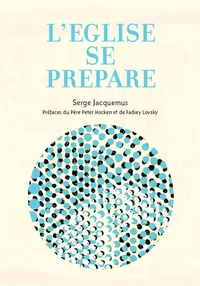 Serge Jacquemus - L'Eglise se prépare - Quelques courants prophétiques de l'Eglise d'aujourd'hui.