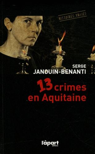 Serge Janouin-Benanti - 13 crimes en Aquitaine.