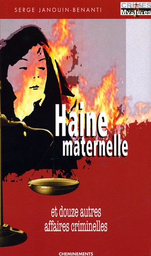 Serge Janouin-Benanti - Haine maternelle et douze autres affaires criminelles.