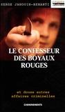 Serge Janouin-Benanti - Le confesseur des Boyaux rouges et douze autres affaires criminelles.