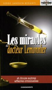 Serge Janouin-Benanti - Les miracles du docteur Lemonnier - Et douze autres affaires criminelles.