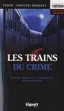 Serge Janouin-Benanti - Les trains du crime - 13 affaires criminelles ferroviaires.