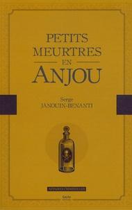 Serge Janouin-Benanti - Petits meurtres en Anjou.