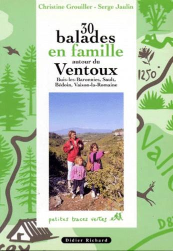 Serge Jaulin et Christine Grouiller - 30 balades en famille autour du Ventoux - Buis-les-Baronnies, Sault, Bédoin, Vaison-la-Romaine.