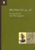 Serge Jaumain - Bruxelles 14-18 - Au jour le jour, une ville en guerre.
