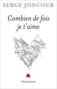 Serge Joncour - Combien de fois je t'aime.