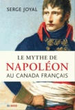 Serge Joyal - Le mythe de Napoléon au Canada français.
