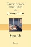 Serge July - Dictionnaire amoureux du journalisme.