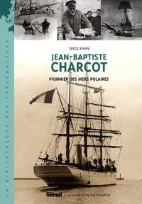 Serge Kahn - Jean-Baptiste Charcot - Pionnier des mers polaires.