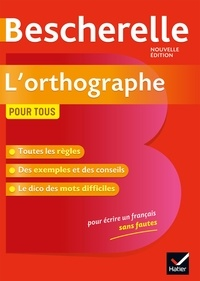 Téléchargez des livres pdf gratuits pour kindle Bescherelle L'orthographe pour tous  - Ouvrage de référence sur l orthographe française par Serge Kannas