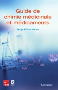 Serge Kirkiacharian - Guide de chimie médicinale et médicaments - Conception, structure, synthèse, pharmacochimie, mode d'action et activité des médicaments.