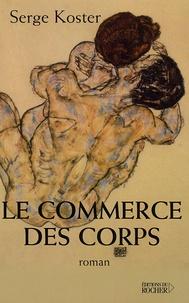 Serge Koster - Le commerce des corps.