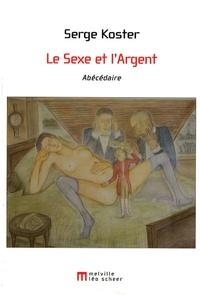 Serge Koster - Le sexe et l'argent - Abécédaire.