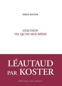 Serge Koster - Léautaud tel qu'en moi-même.