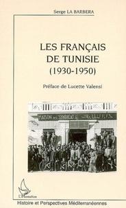 Serge La Barbera - Les français de tunisie : 1930-1950.