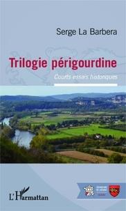 Serge La Barbera - Trilogie périgourdine - Courts essais historiques.
