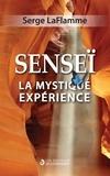 Serge Laflamme - SENSEI - La mystique expérience.