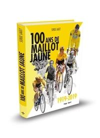 Serge Laget - 100 ans de maillot jaune (1919-2019).