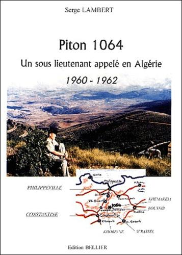 Serge Lambert - Piton 1064 - Un sous-lieutenant appelé en Algérie, 1960-1962.