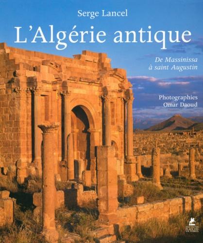 Serge Lancel - L'Algérie antique - De Massinissa à saint Augustin.