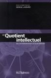 Serge Larivée - Le Quotient intellectuel - Ses déterminants et son avenir.