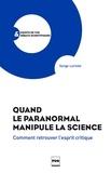 Serge Larivée - Quand le paranormal manipule la science - Comment retrouver l'esprit critique.
