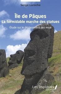 Serge Laroche - Île de Pâques - La formidable marche des statues - Etude sur le déplacement des moai.