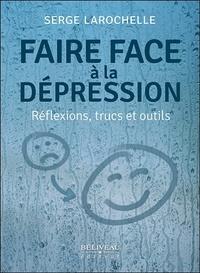 Serge Larochelle - Faire face à la dépression - Réflexions, trucs et outils.