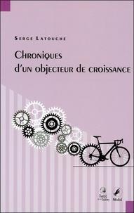 Serge Latouche - Chroniques d'un objecteur de croissance.