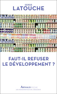 Serge Latouche - Faut-il refuser le développement ?.