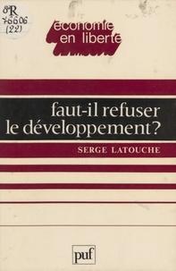 Serge Latouche - Faut-il refuser le développement ? - Essai sur l'anti-économique du Tiers-monde.