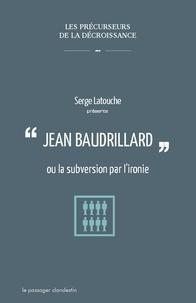 Serge Latouche - Jean Baudrillard ou la subversion par l'ironie.