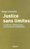 Serge Latouche - Justice sans limites. - Le défi de l'éthique dans une économie mondialisée.