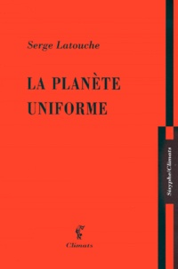 Serge Latouche - La planète uniforme.