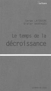 Serge Latouche et Didier Harpagès - Le temps de la décroissance.