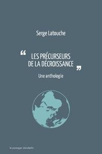 Serge Latouche - Les précurseurs de la décroissance - Une anthologie.